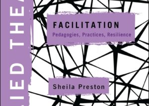"""""""Applied Theatre. Facilitation. Pedagogies, Practices, Resilience"""" by Sheila Preston. Cover art is a 3 dimensional web of black lines against a white background"""