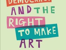 """The book cover for """"Culture, Democracy and the Right to Make Art."""", subtitle """"The British Community Art Movement"""", edited by Allison Jeffers and Gerri Moriarty. Cover art is the title in block capitals as if drawn my a child with multicoloured highlighters"""