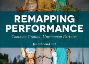 """""""Remapping Performance: Common Ground, Uncommon Partners"""" by Jan Cohen-Cruz. Cover art is two families. The top family consists of a man and two women, the man wears a waistcoat, the woman on his left has her arm around him and is wearing a long blue dress. The other woman is sat next to him on his left. They look up at a nights sky. The other family is upside down, meant to be a reflected image however the sat down woman is now a child and they are looking at a river bursting its banks."""