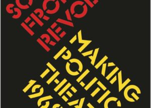 """""""Scenes from the Revolution: Making Political Theatre 1968 – 2018"""" edited by Kim Wiltshire and Billy Cowan. Cover art is the title against a black background in red and yellow with a font that resembles stencilled spray painting."""
