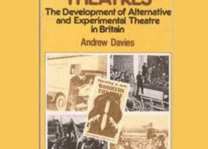 """""""Other Theatres: The Development of Alternative and Experimental Theatre in Britain."""" by Andrew Davies. Cover art is a series of black and white (and beige) photographs of days gone by."""