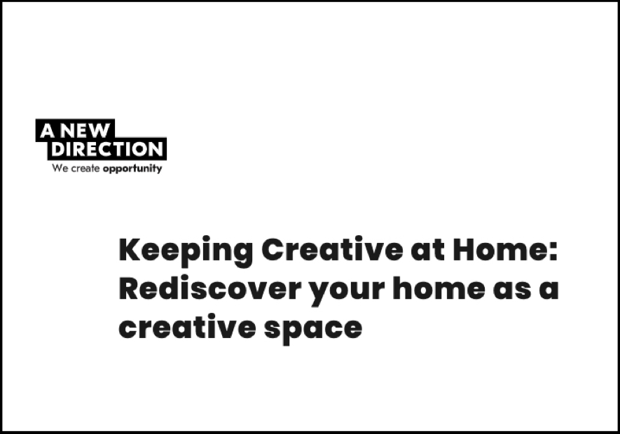A New Direction; we create opportunity. Keeping Creative at Home: Rediscover your home as a creative space.