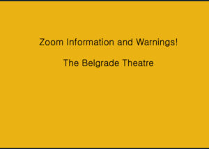 Zoom Information and Warnings! The Belgrade Theatre