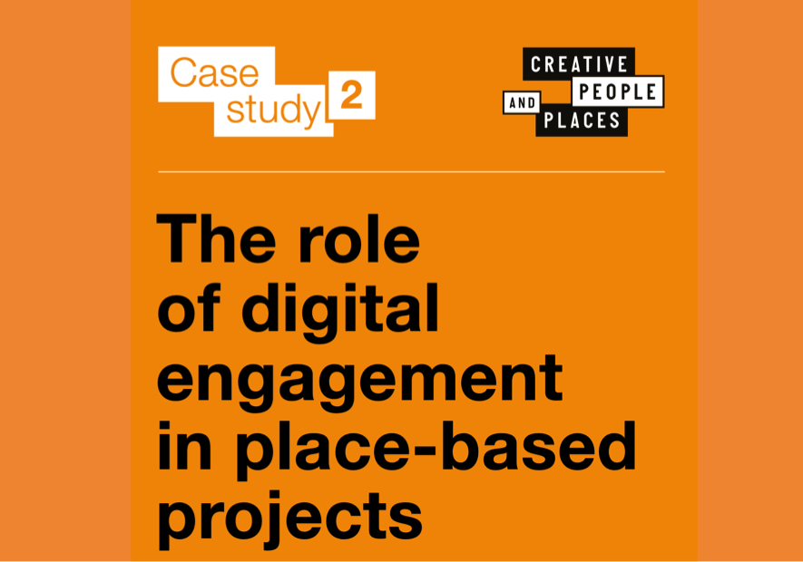 Creative People and Places, Case Study 2. The role of digital engagement in place-based projects