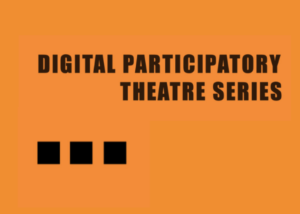 Digital Participatory Theatre Series
